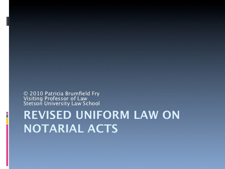 © 2010 Patricia Brumfield FryVisiting Professor of LawStetson University Law SchoolREVISED UNIFORM LAW ONNOTARIAL ACTS