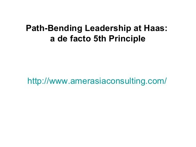 http://www.amerasiaconsulting.com/Path-Bending Leadership at Haas:a de facto 5th Principle