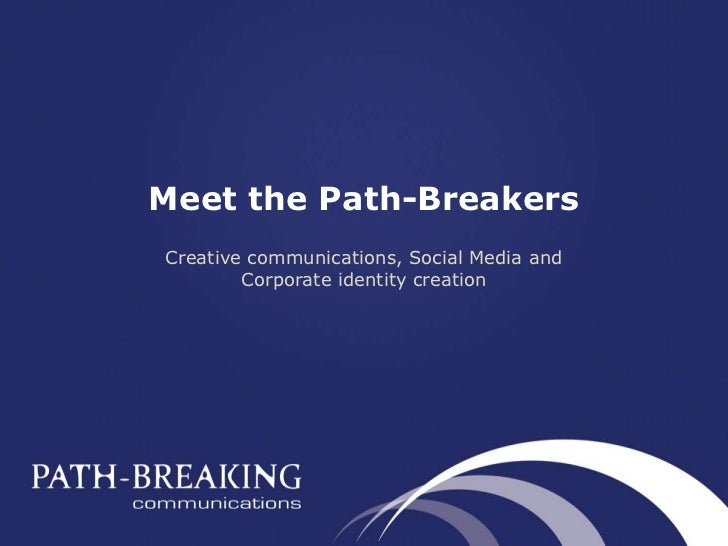 Meet the Path-Breakers<br />Creative communications, Social Media and Corporate identity creation<br />