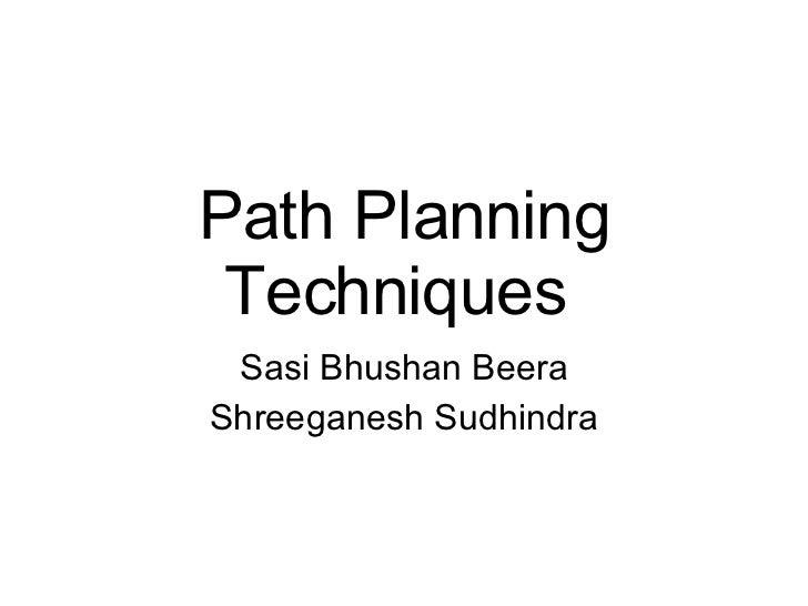 Path Planning Techniques  Sasi Bhushan Beera Shreeganesh Sudhindra