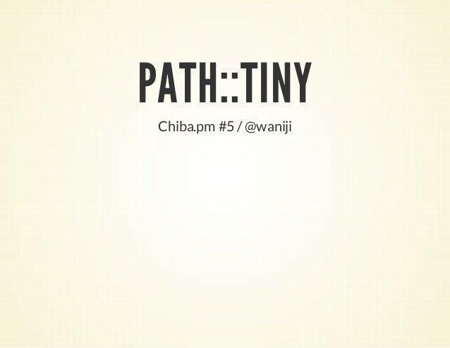 PATH::TINY  Chiba.pm #5 / @waniji