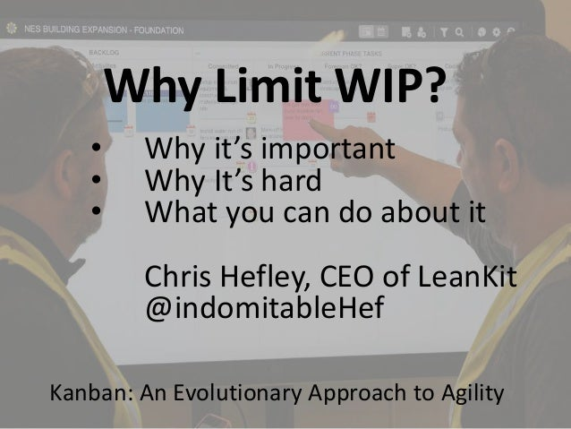 • Why it's important • Why It's hard • What you can do about it Chris Hefley, CEO of LeanKit @indomitableHef Kanban: An Ev...