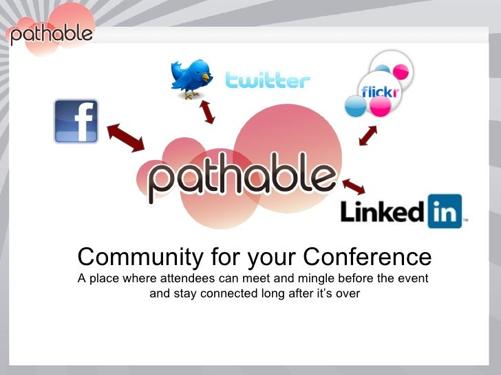 Community for your Conference A place where attendees can meet and mingle before the event  and stay connected long after ...