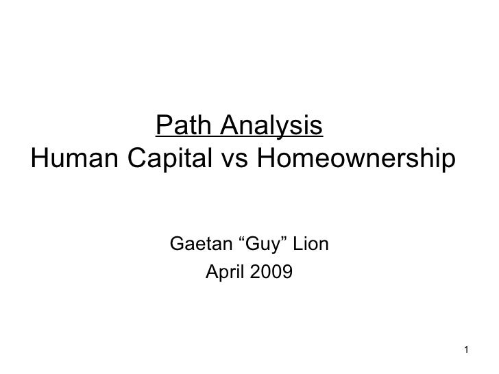 "Path Analysis   Human Capital vs Homeownership Gaetan ""Guy"" Lion April 2009"