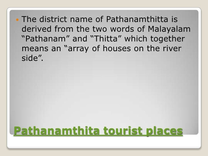 """   The district name of Pathanamthitta is    derived from the two words of Malayalam    """"Pathanam"""" and """"Thitta"""" which tog..."""