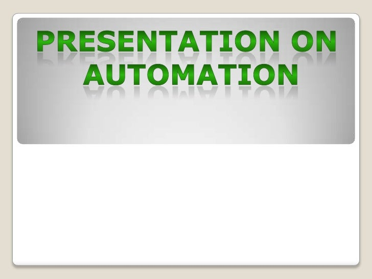 AUTOMATION      What is AUTOMATION ?• As the name suggest ―Automation‖ means to  perform automatic operations by means of...