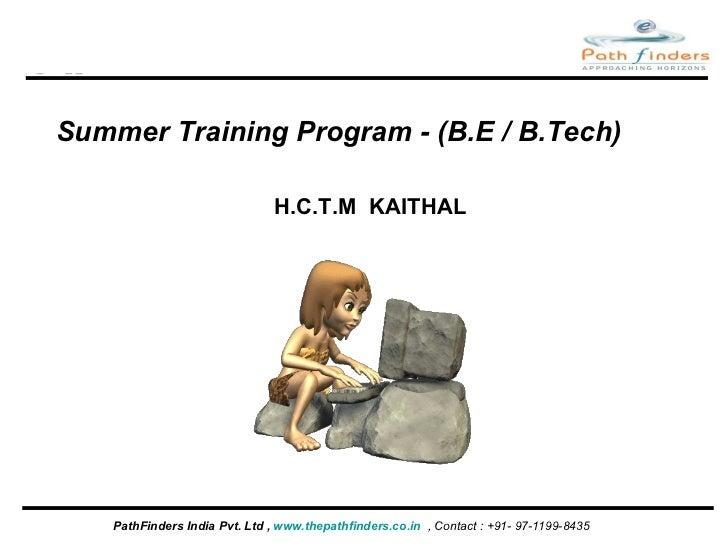 <ul><li>PathFinders India Pvt. Ltd ,  www.thepathfinders.co.in   , Contact : +91- 97-1199-8435  </li></ul>Summer Training ...