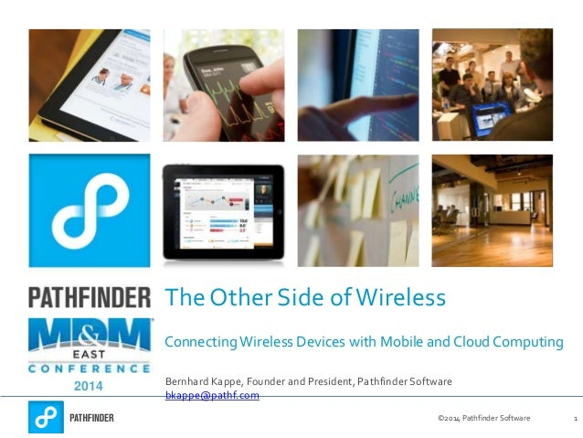 ©2014 Pathfinder Software 1 The Other Side ofWireless Connecting Wireless Devices with Mobile and Cloud Computing Bernhard...