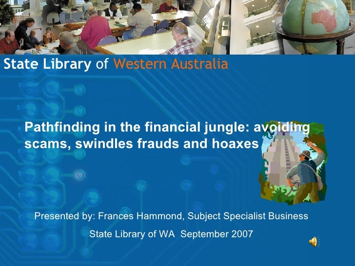 Pathfinding in the financial jungle: avoiding scams, swindles frauds and hoaxes State Library  of   Western Australia Pres...