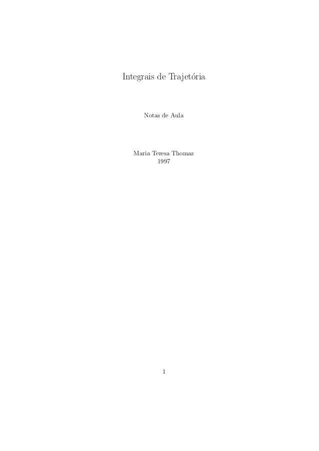 Integrais de Trajet´oria Notas de Aula Maria Teresa Thomaz 1997 1