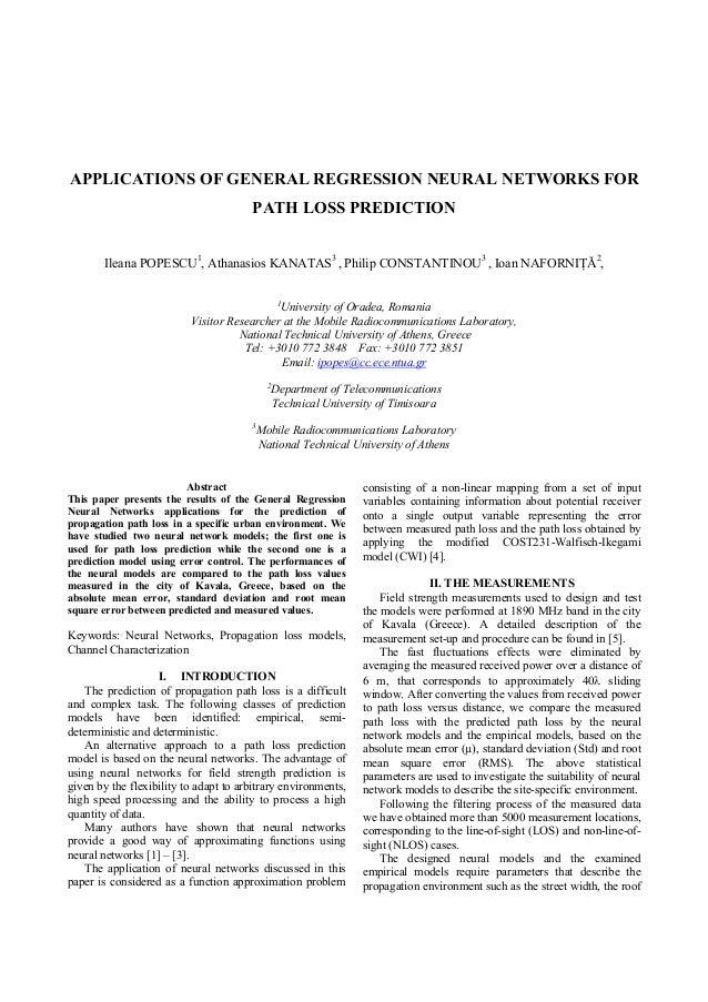 APPLICATIONS OF GENERAL REGRESSION NEURAL NETWORKS FOR PATH LOSS PREDICTION Ileana POPESCU1 , Athanasios KANATAS3 , Philip...