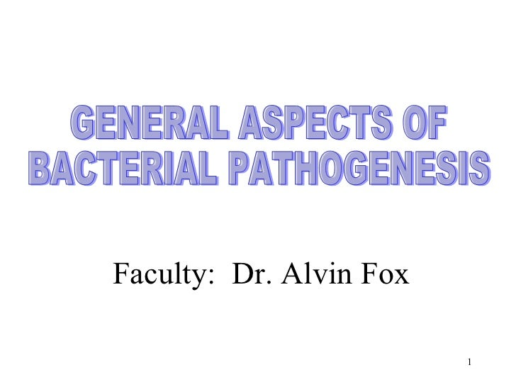 GENERAL ASPECTS OF  BACTERIAL PATHOGENESIS  Faculty:  Dr. Alvin Fox