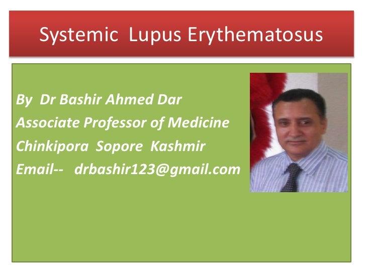 Systemic  Lupus Erythematosus<br />By  Dr Bashir Ahmed Dar<br />Associate Professor of Medicine<br />Chinkipora  Sopore  K...