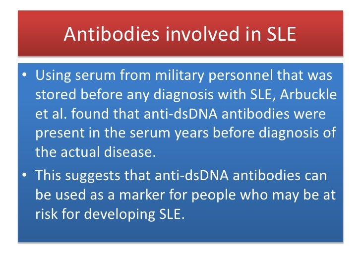 Antibodies involved in SLE<br />So these antibodies act against almost all cells of the body to their nuclear, cytoplasmic...