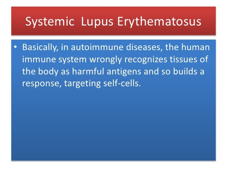 Systemic  Lupus Erythematosus<br />Basically, in autoimmune diseases, the human immune system wrongly recognizes tissues o...