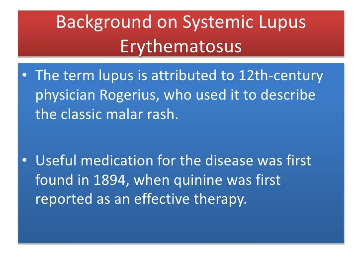 Background on Systemic Lupus Erythematosus<br />The term lupus is attributed to 12th-century physician Rogerius, who used ...
