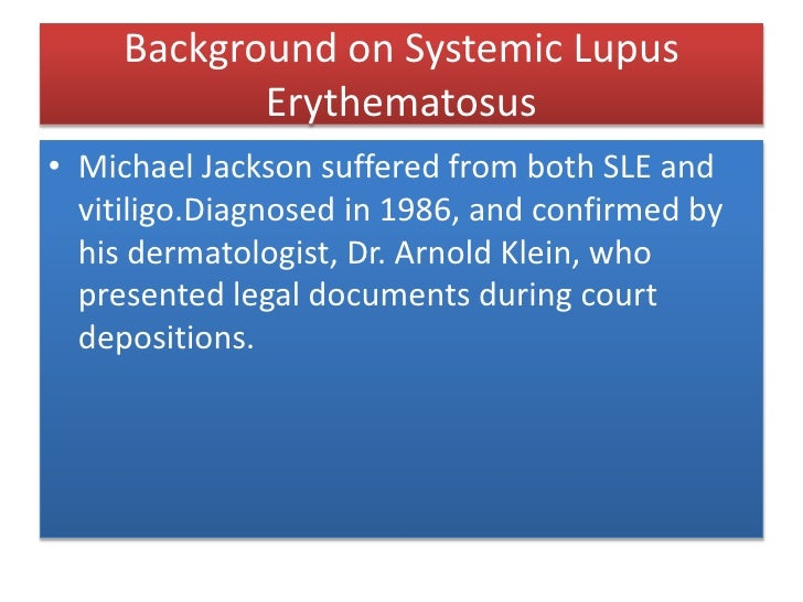 Background on Systemic Lupus Erythematosus<br />Michael Jackson suffered from both SLE and vitiligo.Diagnosed in 1986, and...