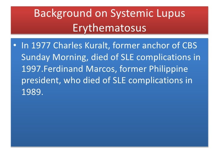 Background on Systemic Lupus Erythematosus<br />In 1977 Charles Kuralt, former anchor of CBS Sunday Morning, died of SLE c...