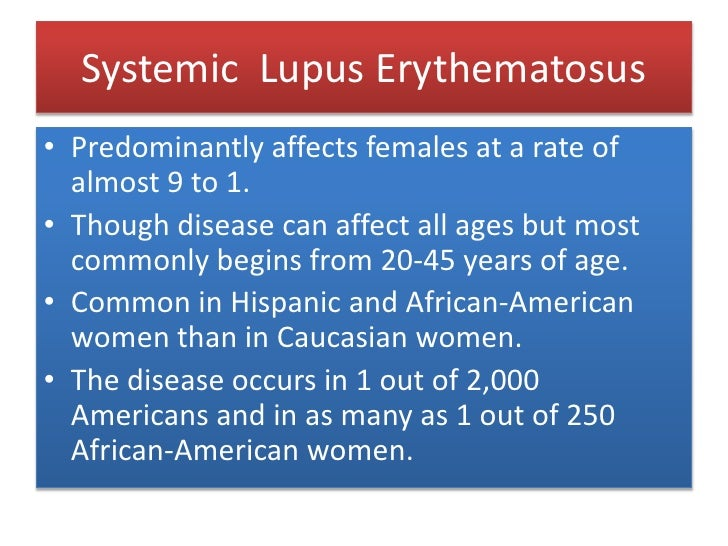 Systemic  Lupus Erythematosus<br />Predominantly affects females at a rate of almost 9 to 1.<br />Though disease can affec...