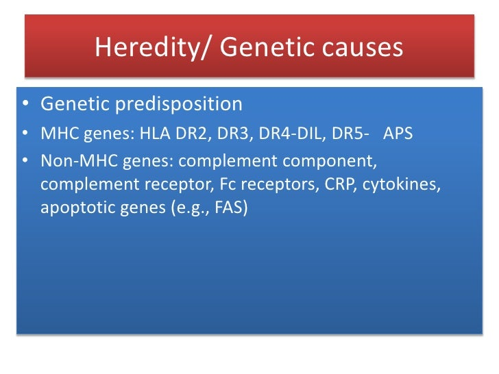 Heredity/ Genetic causes<br />Genetic predisposition<br />MHC genes: HLA DR2, DR3, DR4-DIL, DR5-   APS<br />Non-MHC genes:...