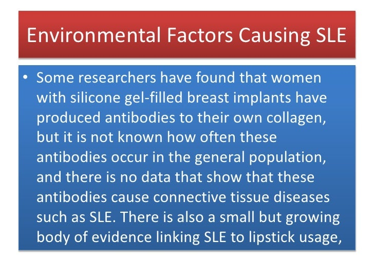 Environmental Factors Causing SLE<br />Some researchers have found that women with silicone gel-filled breast implants hav...