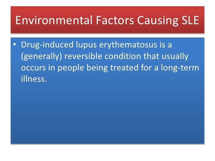 Environmental Factors Causing SLE<br />Drug-induced lupus erythematosus is a (generally) reversible condition that usually...