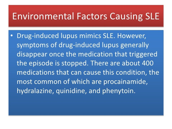 Environmental Factors Causing SLE<br />Drug-induced lupus mimics SLE. However, symptoms of drug-induced lupus generally di...