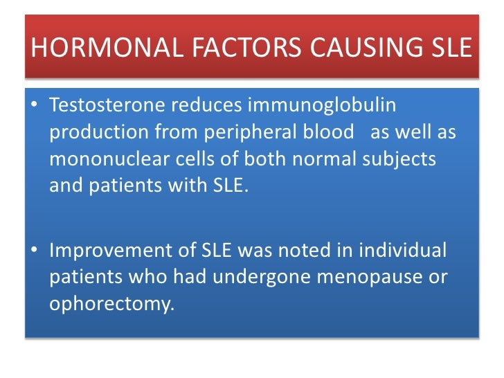 HORMONAL FACTORS CAUSING SLE<br />Testosterone reduces immunoglobulin production from peripheral blood   as well as mononu...