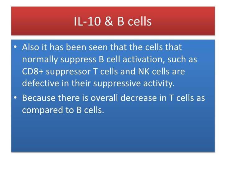 IL-10 & B cells<br />Antibodies are so enormously formed that they take antigens of normal tissue as non-self due to loss ...