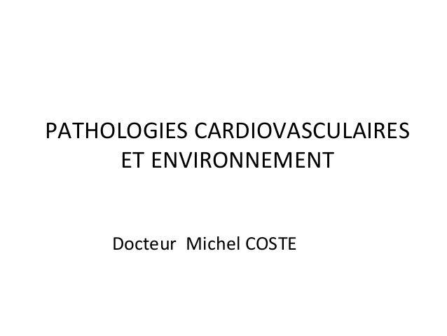 PATHOLOGIES CARDIOVASCULAIRES ET ENVIRONNEMENT Docteur Michel COSTE
