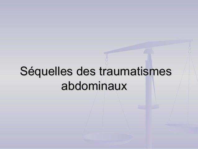 Séquelles des traumatismesSéquelles des traumatismes abdominauxabdominaux