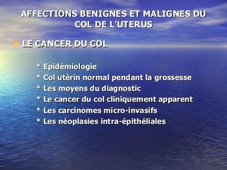 AFFECTIONS BENIGNES ET MALIGNES DU COL DE L'UTERUS <ul><li>LE CANCER DU COL </li></ul><ul><li>* Epidémiologie </li></ul><u...