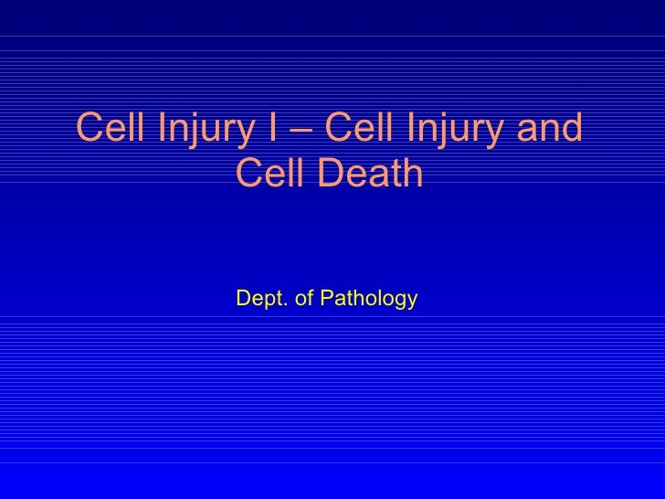 Cell Injury I – Cell Injury and Cell Death Dept. of Pathology