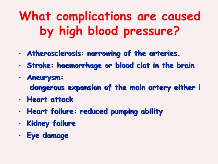 What complications are caused by high blood pressure? <ul><li>Atherosclerosis:  narrowing of the arteries. </li></ul><ul><...