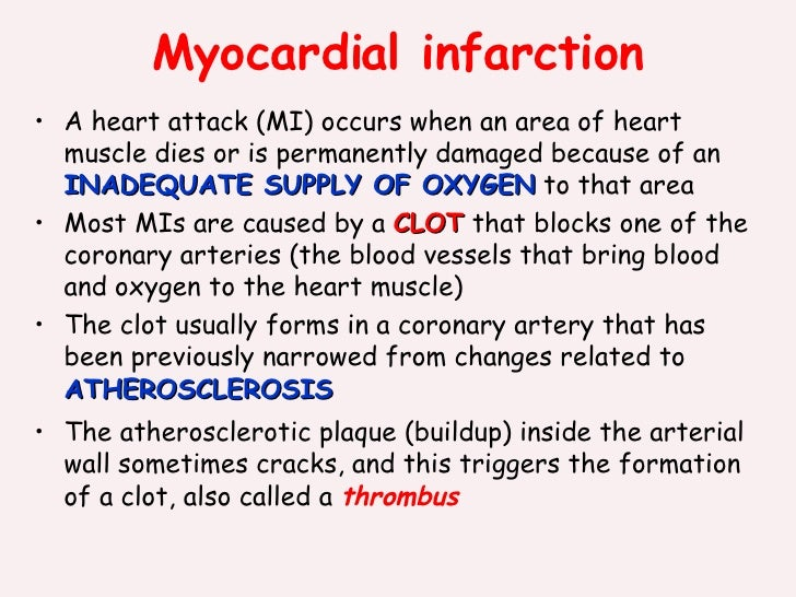 Myocardial infarction <ul><li>A heart attack (MI) occurs when an area of heart muscle dies or is permanently damaged becau...