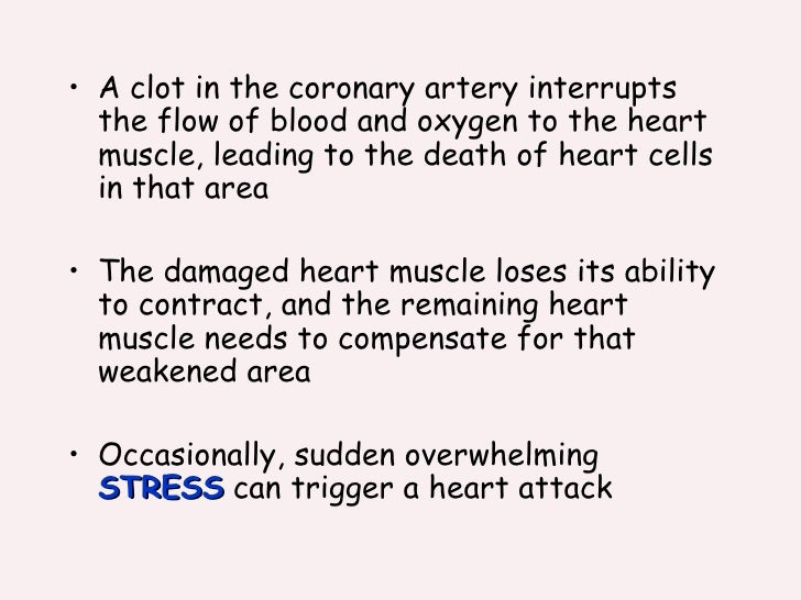 <ul><li>A clot in the coronary artery interrupts the flow of blood and oxygen to the heart muscle, leading to the death of...