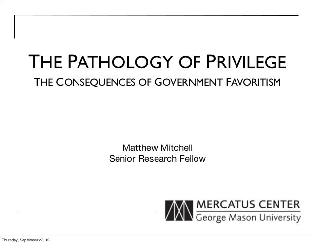 THE PATHOLOGY OF PRIVILEGE                 THE CONSEQUENCES OF GOVERNMENT FAVORITISM                               Matthew...
