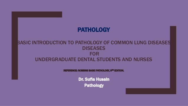 PATHOLOGY BASIC INTRODUCTION TO PATHOLOGY OF COMMON LUNG DISEASES DISEASES FOR UNDERGRADUATE DENTAL STUDENTS AND NURSES RE...