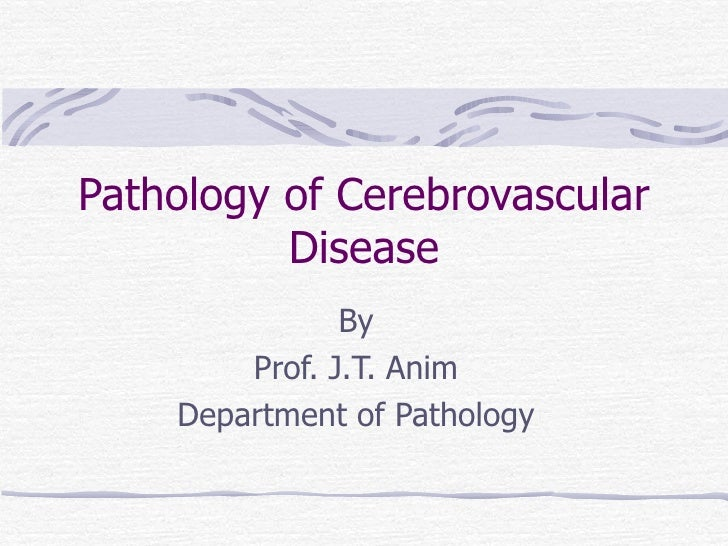 Pathology of Cerebrovascular Disease By Prof. J.T. Anim Department of Pathology