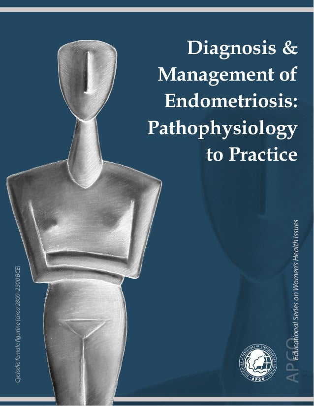 1 APGOEducationalSeriesonWomen'sHealthIssues Diagnosis & Management of Endometriosis: Pathophysiology to Practice