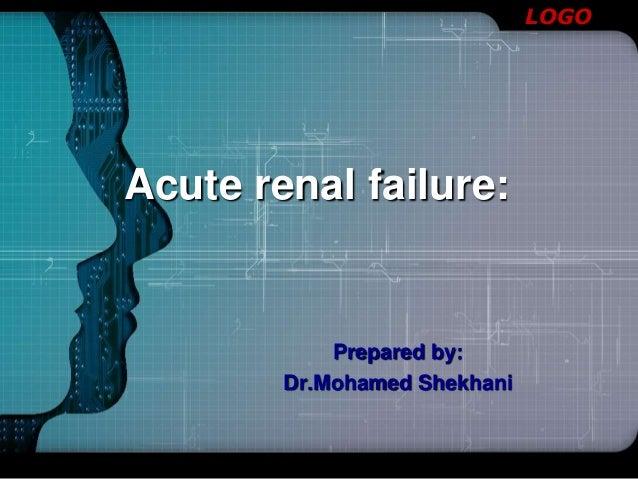 LOGO Acute renal failure: Prepared by: Dr.Mohamed Shekhani