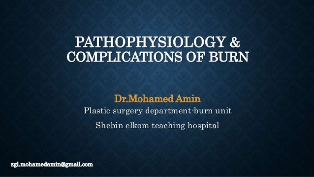 PATHOPHYSIOLOGY & COMPLICATIONS OF BURN Dr.Mohamed Amin Plastic surgery department-burn unit Shebin elkom teaching hospita...
