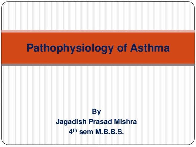 By Jagadish Prasad Mishra 4th sem M.B.B.S. Pathophysiology of Asthma