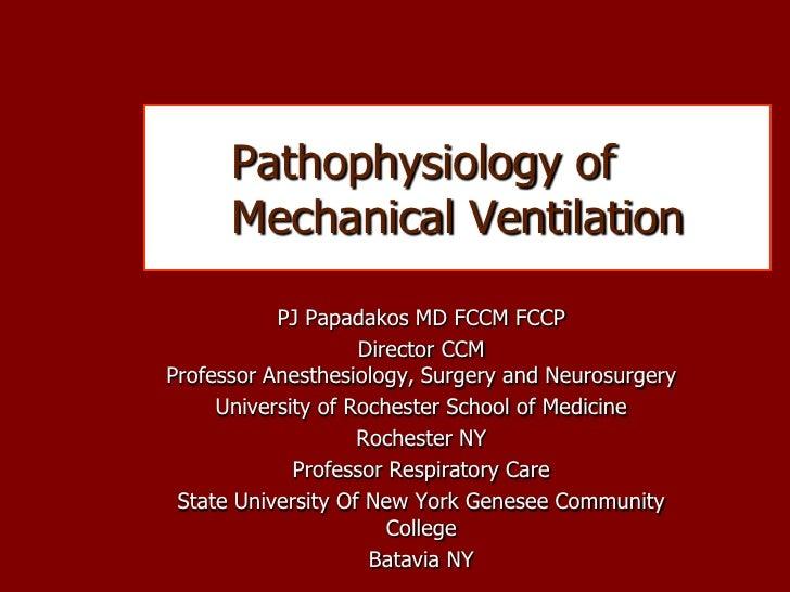 Pathophysiology of      Mechanical Ventilation           PJ Papadakos MD FCCM FCCP                    Director CCMProfesso...
