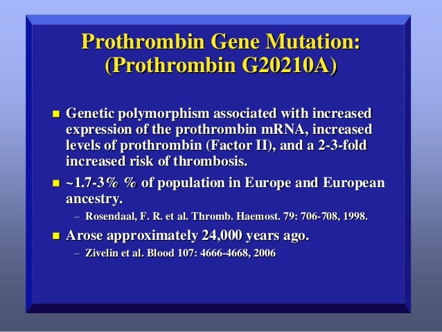 Prothrombin Gene Mutation: (Prothrombin G20210A)     Genetic polymorphism associated with increased expression of the pr...