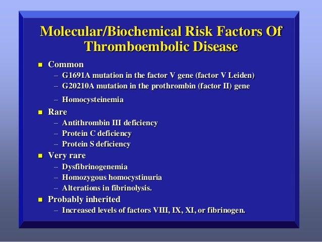 Molecular/Biochemical Risk Factors Of Thromboembolic Disease   Common – G1691A mutation in the factor V gene (factor V Le...