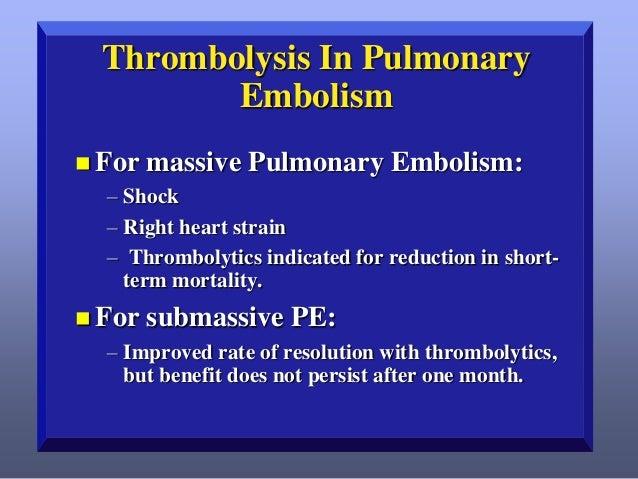 Thrombolysis In Pulmonary Embolism  For  massive Pulmonary Embolism:  – Shock – Right heart strain – Thrombolytics indica...