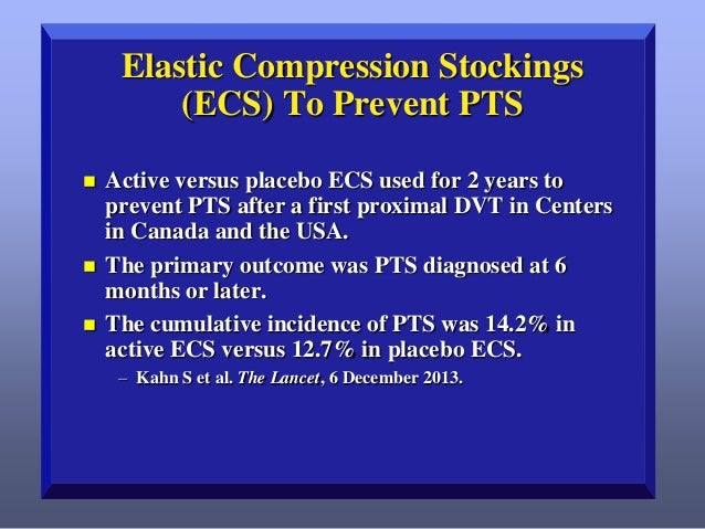Elastic Compression Stockings (ECS) To Prevent PTS       Active versus placebo ECS used for 2 years to prevent PTS afte...
