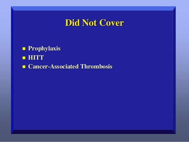 Did Not Cover      Prophylaxis HITT Cancer-Associated Thrombosis