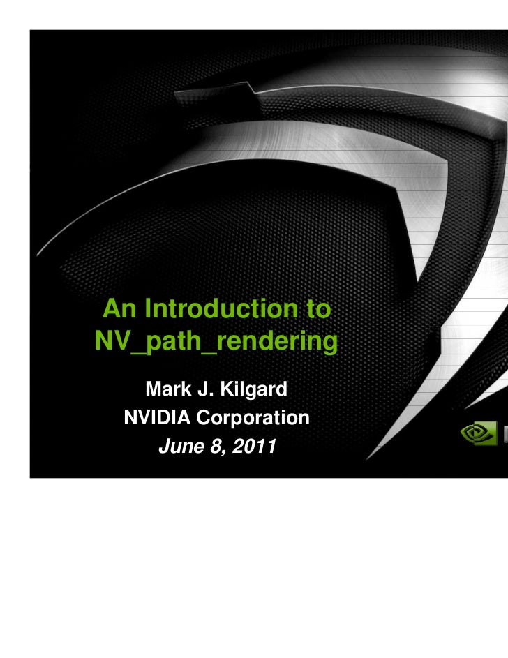 An Introduction toNV_path_rendering    Mark J. Kilgard  NVIDIA Corporation     June 8, 2011